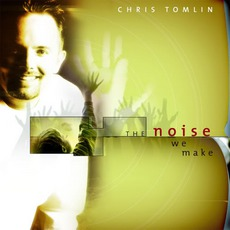 The Noise We Make mp3 Album by Chris Tomlin