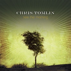 See the Morning mp3 Album by Chris Tomlin