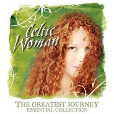 The Greatest Journey - Essential Collection mp3 Album by Celtic Woman
