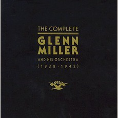 The Complete Glenn Miller and His Orchestra (1938-1942)