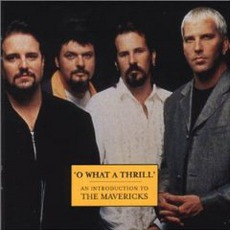 O What A Thrill: An Introduction To The Mavericks mp3 Artist Compilation by The Mavericks