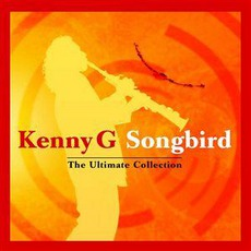 Songbird The Ultimate Collection by Kenny G