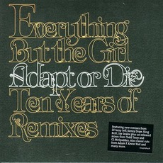 Adapt Or Die: Ten Years Of Remixes mp3 Artist Compilation by Everything but the Girl