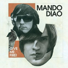 Give Me Fire! mp3 Album by Mando Diao