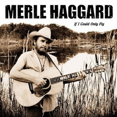 If I Could Only Fly mp3 Album by Merle Haggard