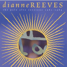 Palo Alto Sessions 1981-1985 by Dianne Reeves