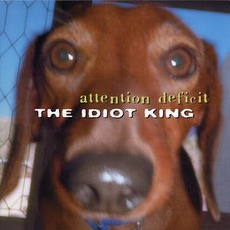 The Idiot King mp3 Album by Attention Deficit