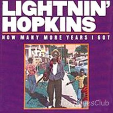 How Many More Years I Got mp3 Album by Lightnin' Hopkins