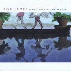 Dancing On The Water mp3 Album by Bob James
