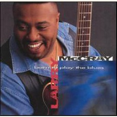 Born To Play The Blues mp3 Live by Larry McCray