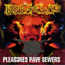 Pleasures Pave Sewers mp3 Album by Lock Up