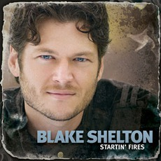 Startin' Fires mp3 Album by Blake Shelton