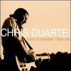 Love Is Greater Than Me mp3 Album by Chris Duarte Group