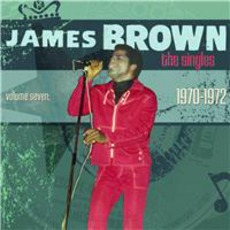 The Singles, Volume 7: 1970-1972 by James Brown