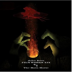 Filmworks XIX: The Rain Horse by John Zorn