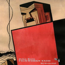Filmworks XXIII: El General by John Zorn
