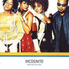 Who Needs Love mp3 Album by Incognito