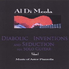 Diabolic Inventions And Seduction For Solo Guitar, Volume I, Music Of Astor Piazzolla mp3 Album by Al Di Meola