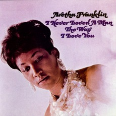 I Never Loved A Man The Way I Love You mp3 Album by Aretha Franklin