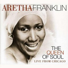 The Queen Of Soul: Live From Chicago by Aretha Franklin