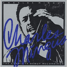 The Complete Debut Recordings mp3 Artist Compilation by Charles Mingus
