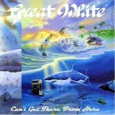 Can't Get There From Here mp3 Album by Great White