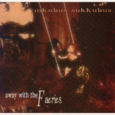 Away With The Faeries mp3 Album by Inkubus Sukkubus