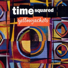 Time Squared mp3 Album by Yellowjackets