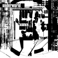 Dubnobasswithmyheadman mp3 Album by Underworld