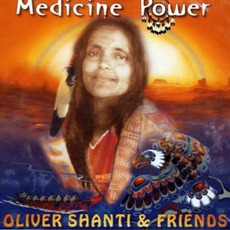Medicine Power by Oliver Shanti & Friends