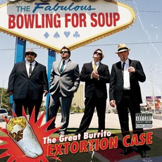 The Great Burrito Extortion Case mp3 Album by Bowling For Soup