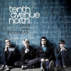 Over And Underneath mp3 Album by Tenth Avenue North