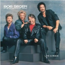 Like A Rock mp3 Album by Bob Seger & The Silver Bullet Band