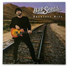 Greatest Hits by Bob Seger & The Silver Bullet Band
