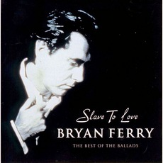 Slave To Love: The Best Of The Ballads by Bryan Ferry