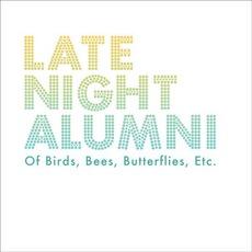 Of Birds, Bees, Butterflies, Etc... by Late Night Alumni