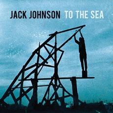 To The Sea mp3 Album by Jack Johnson