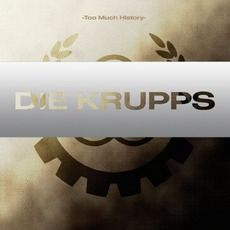 Too Much History, Volume 1: The Electro Years mp3 Album by Die Krupps