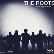 How I Got Over mp3 Album by The Roots