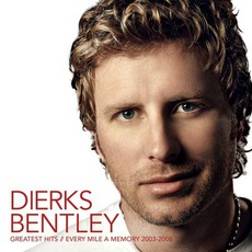 Greatest Hits/Every Mile A Memory (2003 - 2008) mp3 Artist Compilation by Dierks Bentley
