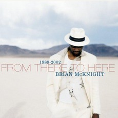 From There To Here: 1989-2002 mp3 Artist Compilation by Brian McKnight