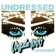 Undressed ...Remixed