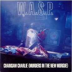 Chainsaw Charlie (Murders In The New Morgue) by W.A.S.P.