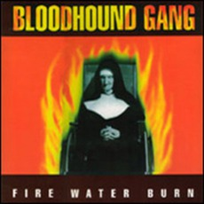 Fire Water Burn mp3 Single by Bloodhound Gang
