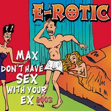 Max Don'T Have Sex With Your Ex 2003 by E-Rotic