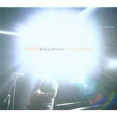 Kicking Television: Live In Chicago mp3 Live by Wilco
