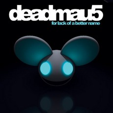 For Lack Of A Better Name mp3 Album by Deadmau5