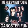 Time Flies When You'Re Gangster Fun