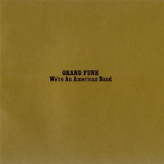 We're An American Band mp3 Album by Grand Funk Railroad