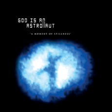 A Moment Of Stillness by God Is An Astronaut